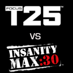 We've Analyzed Focus T25 vs Insanity Max 30: Which One is Right For You?
