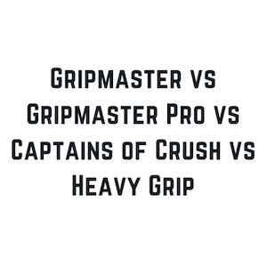 Best Grip and Hand Strengtheners: Gripmaster vs Gripmaster Pro vs Captains of Crush vs Heavy Grip