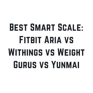 Best Smart Scale 2018: Fitbit Aria vs Withings vs Weight Gurus vs Yunmai