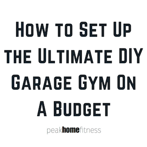 How to Set Up the Ultimate DIY Garage Gym On A Budget