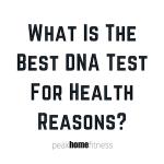 Best DNA Testing For Health Reasons: 23AndMe vs AncestryDNA vs Family Tree DNA vs LivingDNA vs DNA Fit