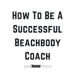 How To Be A Successful Beachbody Coach In 8 Steps